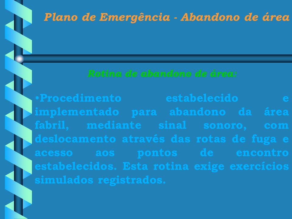 Plano de Emergência - Abandono de área Rotina de abandono de área: Procedimento estabelecido e implementado para abandono da área fabril, mediante sin