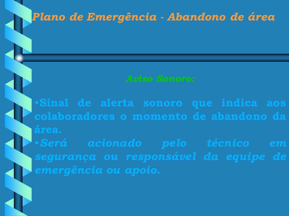 Plano de Emergência - Abandono de área Aviso Sonoro: Sinal de alerta sonoro que indica aos colaboradores o momento de abandono da área. Será acionado