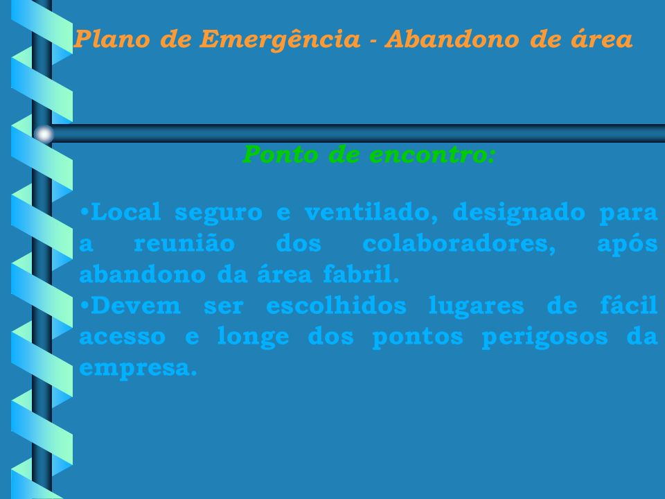 Plano de Emergência - Abandono de área Ponto de encontro: Local seguro e ventilado, designado para a reunião dos colaboradores, após abandono da área