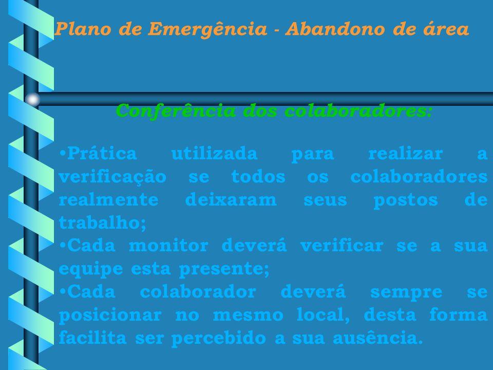 Plano de Emergência - Abandono de área Conferência dos colaboradores: Prática utilizada para realizar a verificação se todos os colaboradores realment