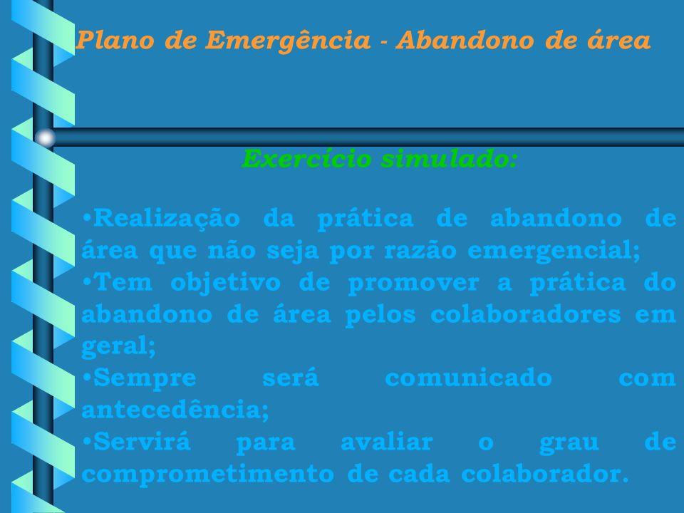 Plano de Emergência - Abandono de área Exercício simulado: Realização da prática de abandono de área que não seja por razão emergencial; Tem objetivo