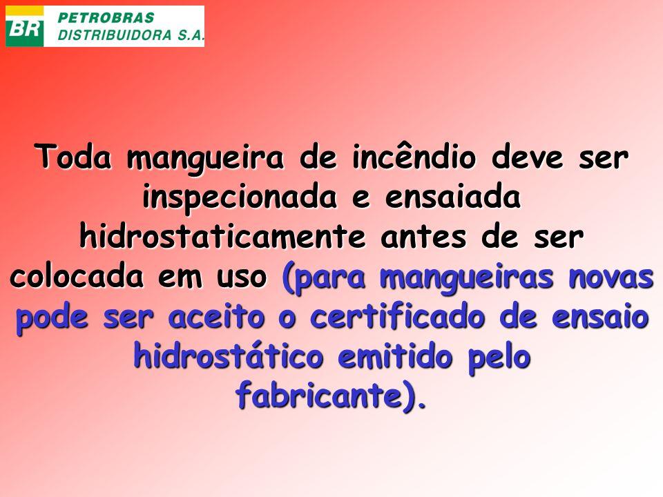 Toda mangueira de incêndio deve ser inspecionada e ensaiada hidrostaticamente antes de ser colocada em uso (para mangueiras novas pode ser aceito o ce