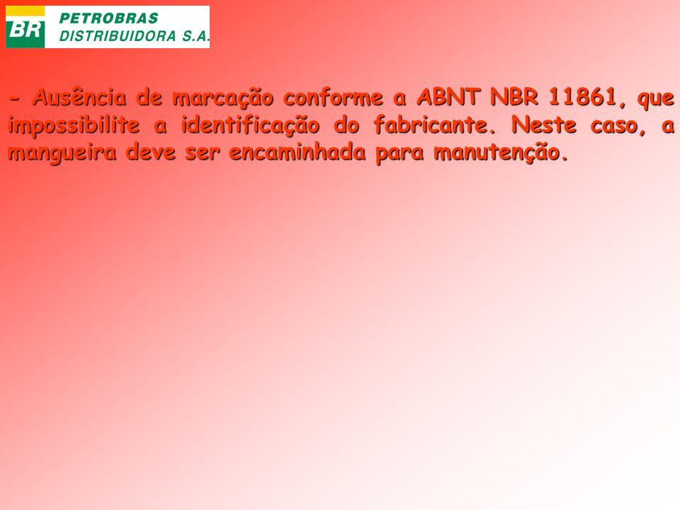 - Ausência de marcação conforme a ABNT NBR 11861, que impossibilite a identificação do fabricante. Neste caso, a mangueira deve ser encaminhada para m