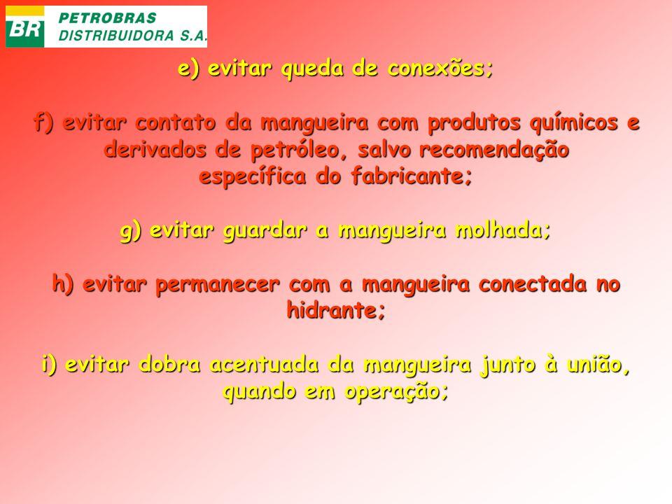 e) evitar queda de conexões; f) evitar contato da mangueira com produtos químicos e derivados de petróleo, salvo recomendação específica do fabricante