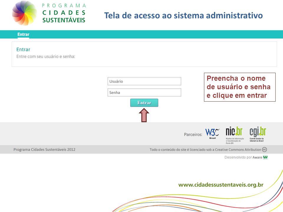 Tela de acesso ao sistema administrativo Preencha o nome de usuário e senha e clique em entrar