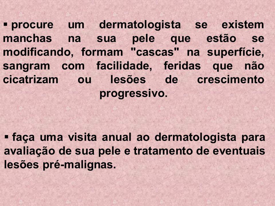 procure um dermatologista se existem manchas na sua pele que estão se modificando, formam