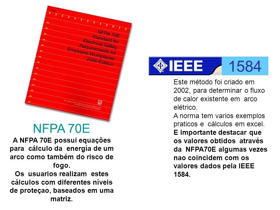 1584 NFPA 70E A NFPA 70E possui equações para cálculo da energía de um arco como também do risco de fogo. Os usuarios realizam estes cálculos com dife