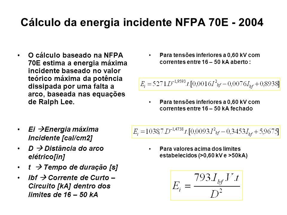 Cálculo da energia incidente NFPA 70E - 2004 O cálculo baseado na NFPA 70E estima a energia máxima incidente baseado no valor teórico máxima da potênc