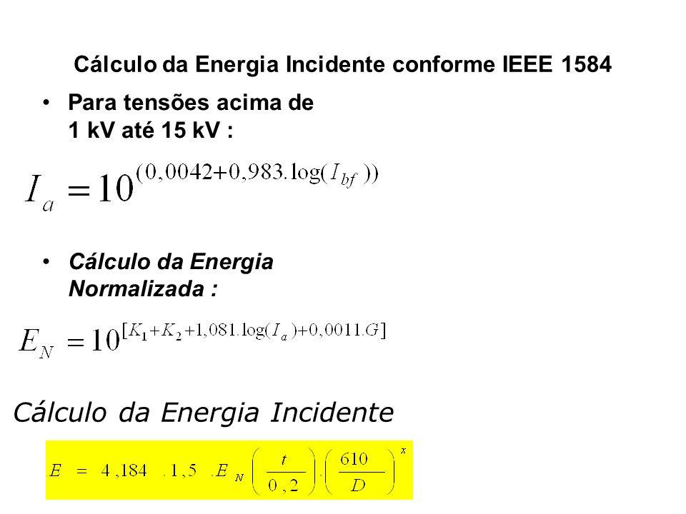 Cálculo da Energia Incidente conforme IEEE 1584 Para tensões acima de 1 kV até 15 kV : Cálculo da Energia Normalizada : Cálculo da Energia Incidente