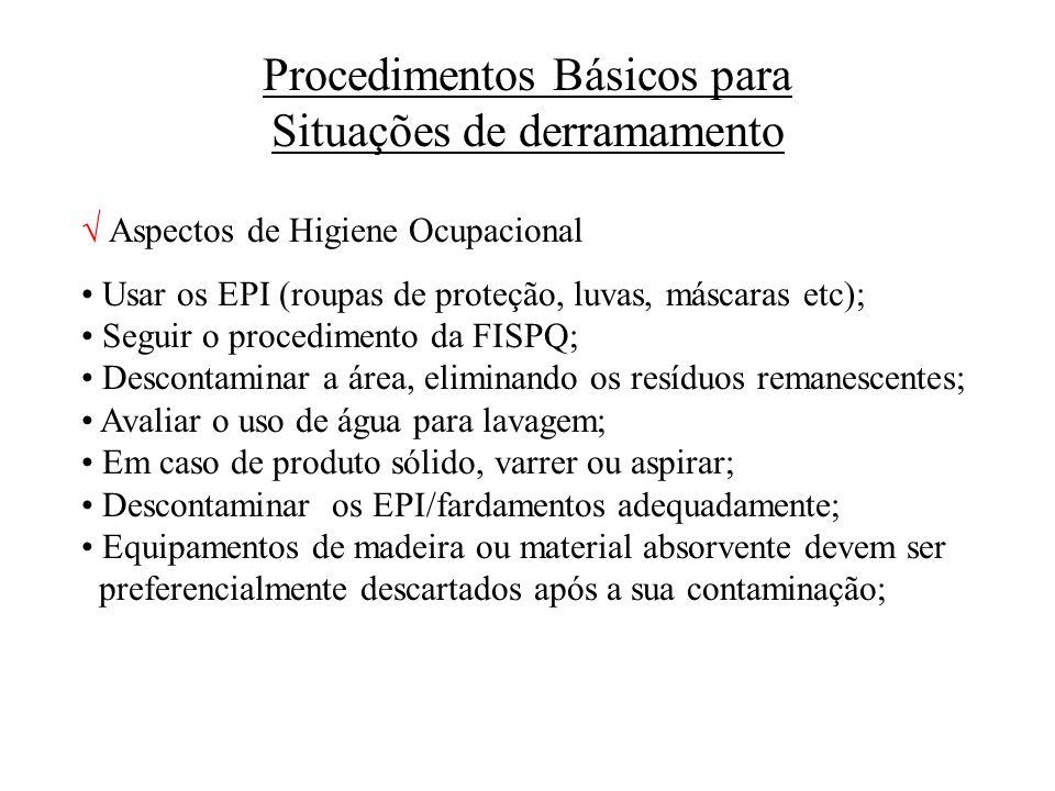 Procedimentos Básicos para Situações de derramamento Aspectos de Higiene Ocupacional Usar os EPI (roupas de proteção, luvas, máscaras etc); Seguir o p