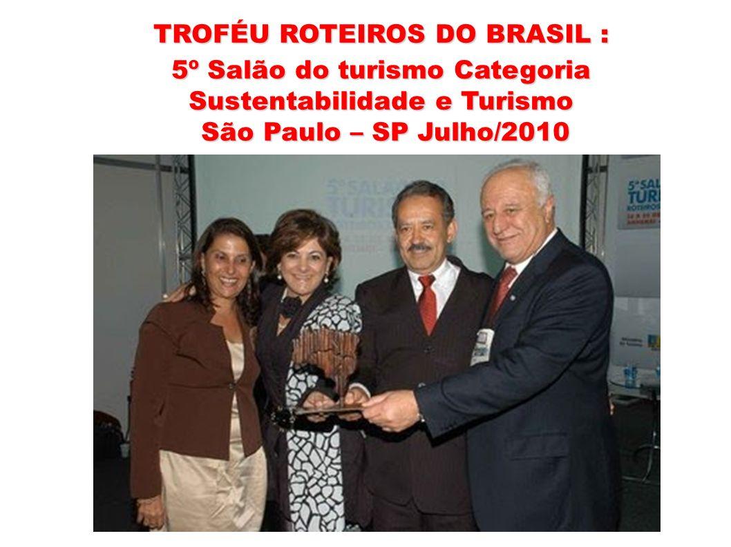 TROFÉU ROTEIROS DO BRASIL : 5º Salão do turismo Categoria Sustentabilidade e Turismo São Paulo – SP Julho/2010 São Paulo – SP Julho/2010