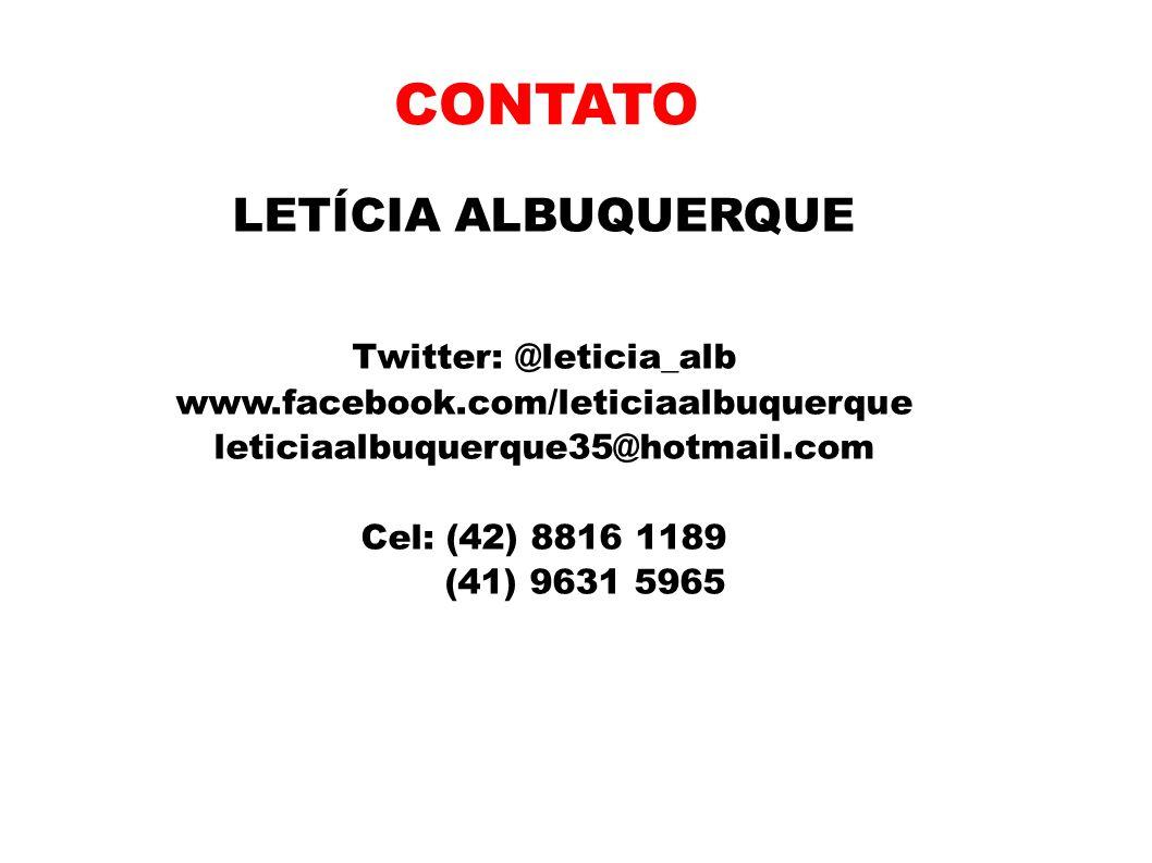 LETÍCIA ALBUQUERQUE Twitter: @leticia_alb www.facebook.com/leticiaalbuquerque leticiaalbuquerque35@hotmail.com Cel: (42) 8816 1189 (41) 9631 5965 CONT