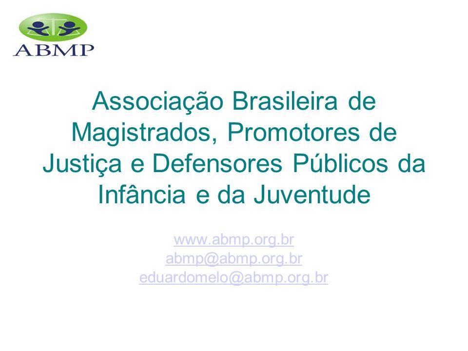 www.abmp.org.br Associação Brasileira de Magistrados, Promotores de Justiça e Defensores Públicos da Infância e da Juventude www.abmp.org.br abmp@abmp.org.br eduardomelo@abmp.org.br