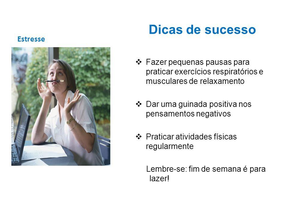 Estresse Dicas de sucesso Fazer pequenas pausas para praticar exercícios respiratórios e musculares de relaxamento Dar uma guinada positiva nos pensam