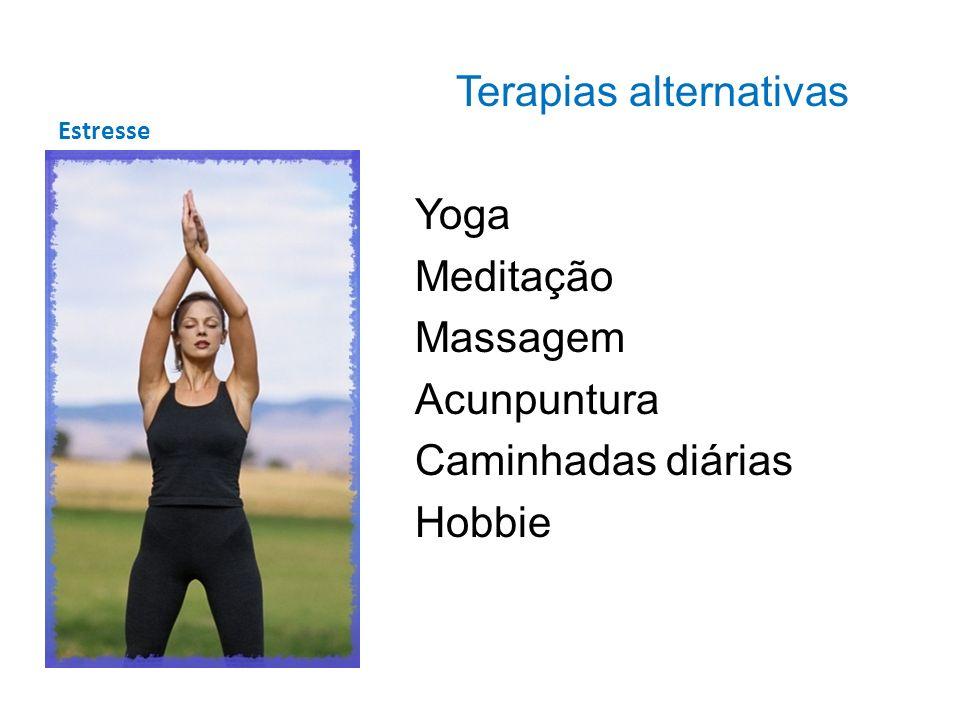 Estresse Terapias alternativas Yoga Meditação Massagem Acunpuntura Caminhadas diárias Hobbie