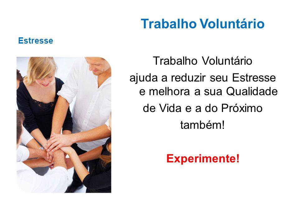 Estresse Trabalho Voluntário ajuda a reduzir seu Estresse e melhora a sua Qualidade de Vida e a do Próximo também! Experimente!
