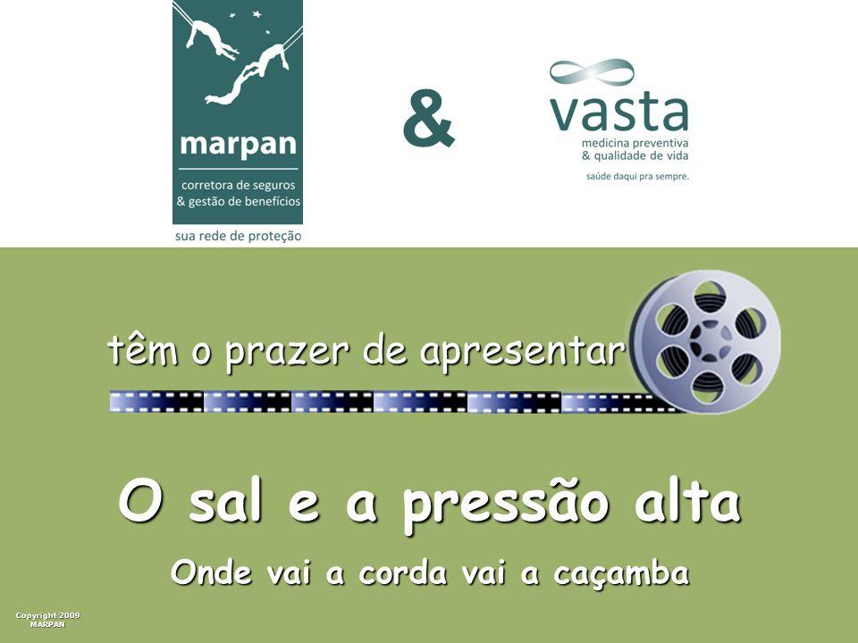 Copyright 2009 MARPAN & têm o prazer de apresentar Copyright 2009 MARPAN O sal e a pressão alta Onde vai a corda vai a caçamba &