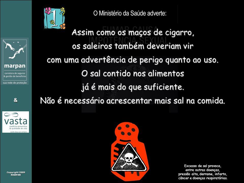 Copyright 2009 MARPAN & Assim como os maços de cigarro, os saleiros também deveriam vir com uma advertência de perigo quanto ao uso. O sal contido nos