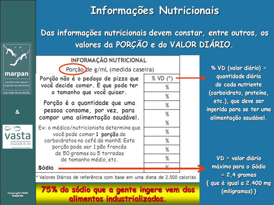 Copyright 2009 MARPAN & Informações Nutricionais % VD (valor diário) = quantidade diária de cada nutriente (carboidrato, proteína, etc.), que deve ser