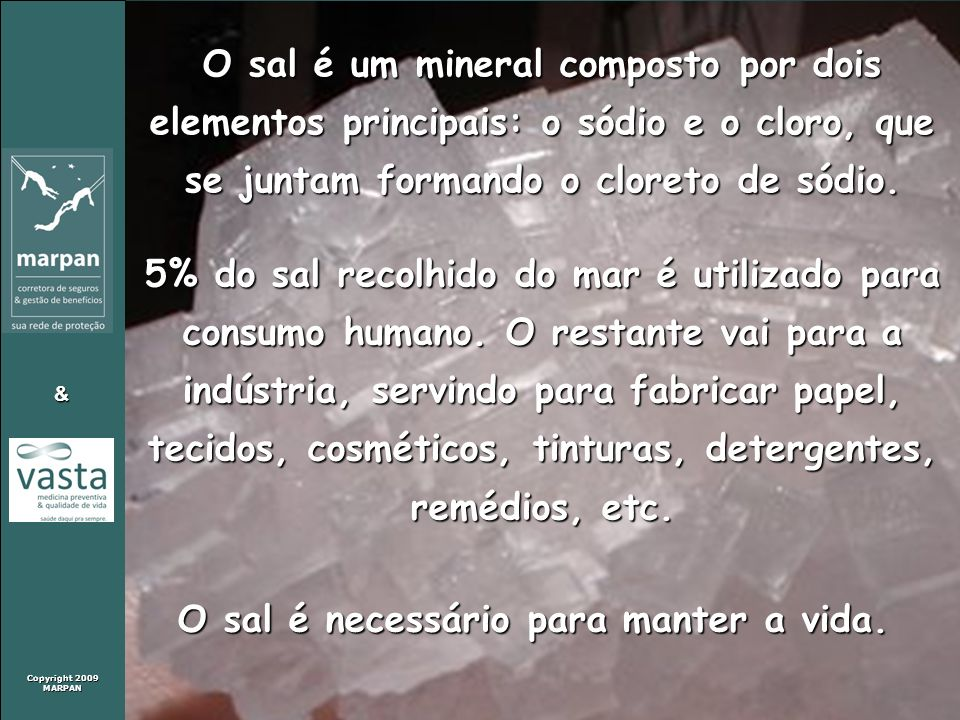 Copyright 2009 MARPAN & O sal é um mineral composto por dois elementos principais: o sódio e o cloro, que se juntam formando o cloreto de sódio. 5% do