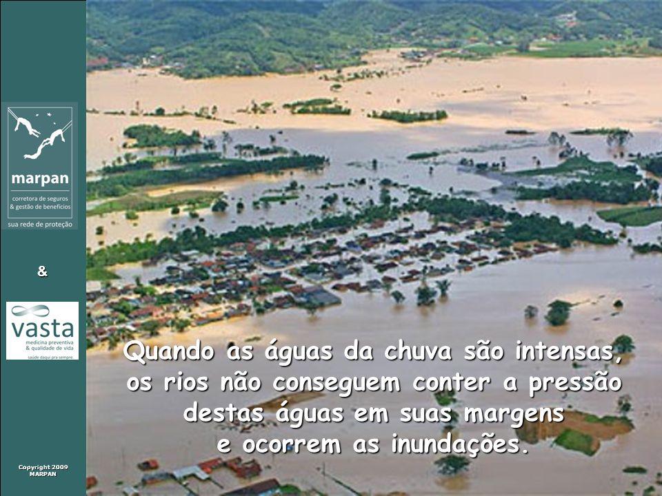 Copyright 2009 MARPAN & Quando as águas da chuva são intensas, os rios não conseguem conter a pressão destas águas em suas margens e ocorrem as inunda