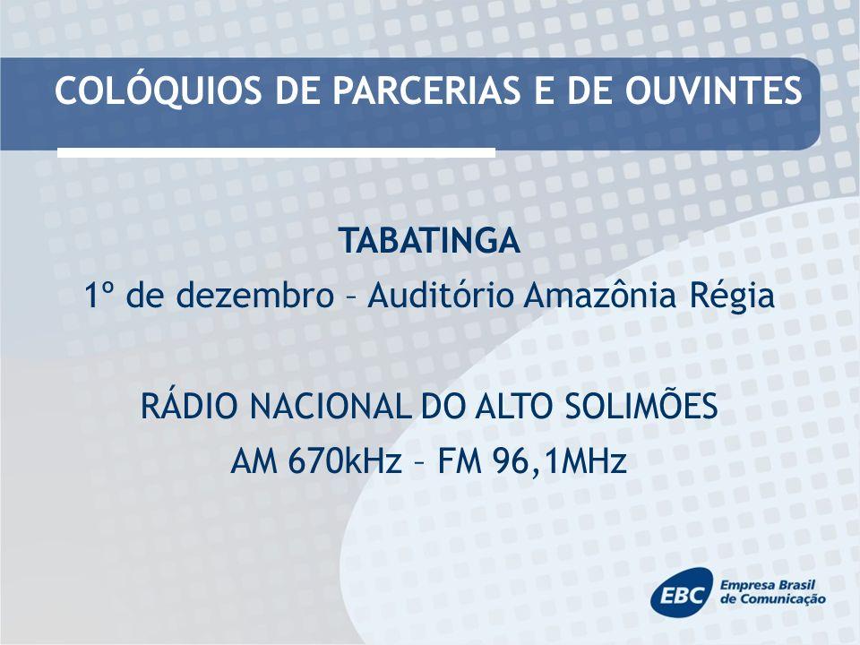 COLÓQUIOS DE PARCERIAS E DE OUVINTES TABATINGA 1º de dezembro – Auditório Amazônia Régia RÁDIO NACIONAL DO ALTO SOLIMÕES AM 670kHz – FM 96,1MHz