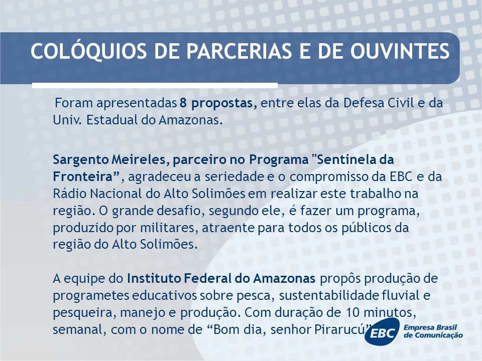 COLÓQUIOS DE PARCERIAS E DE OUVINTES Foram apresentadas 8 propostas, entre elas da Defesa Civil e da Univ.