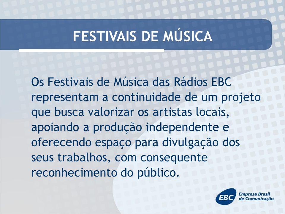 FESTIVAIS DE MÚSICA Os Festivais de Música das Rádios EBC representam a continuidade de um projeto que busca valorizar os artistas locais, apoiando a produção independente e oferecendo espaço para divulgação dos seus trabalhos, com consequente reconhecimento do público.