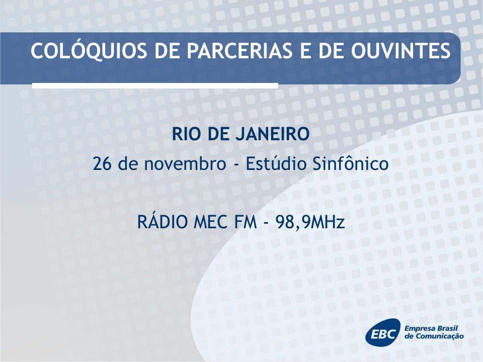 COLÓQUIOS DE PARCERIAS E DE OUVINTES RIO DE JANEIRO 26 de novembro - Estúdio Sinfônico RÁDIO MEC FM - 98,9MHz