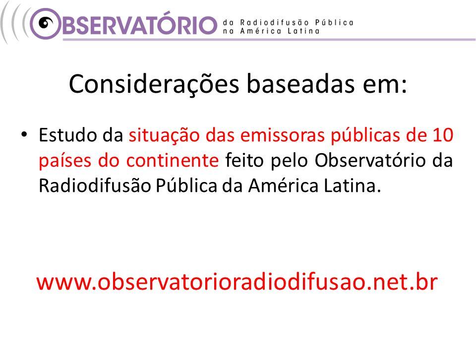 Considerações baseadas em: Estudo da situação das emissoras públicas de 10 países do continente feito pelo Observatório da Radiodifusão Pública da América Latina.