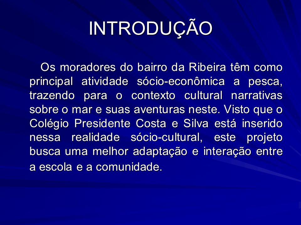 INTRODUÇÃO Os moradores do bairro da Ribeira têm como principal atividade sócio-econômica a pesca, trazendo para o contexto cultural narrativas sobre