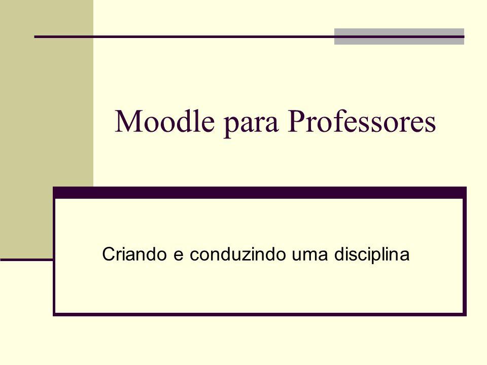 Moodle para Professores Criando e conduzindo uma disciplina