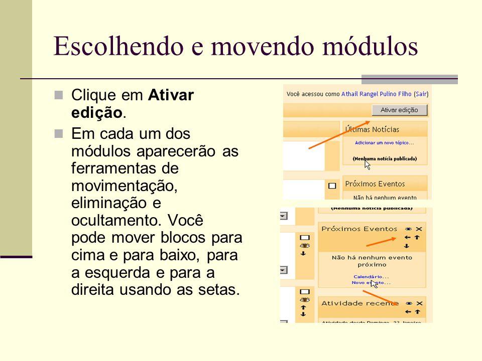 Escolhendo e movendo módulos Clique em Ativar edição. Em cada um dos módulos aparecerão as ferramentas de movimentação, eliminação e ocultamento. Você