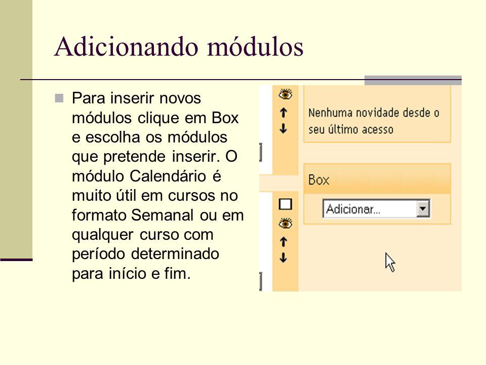 Adicionando módulos Para inserir novos módulos clique em Box e escolha os módulos que pretende inserir. O módulo Calendário é muito útil em cursos no