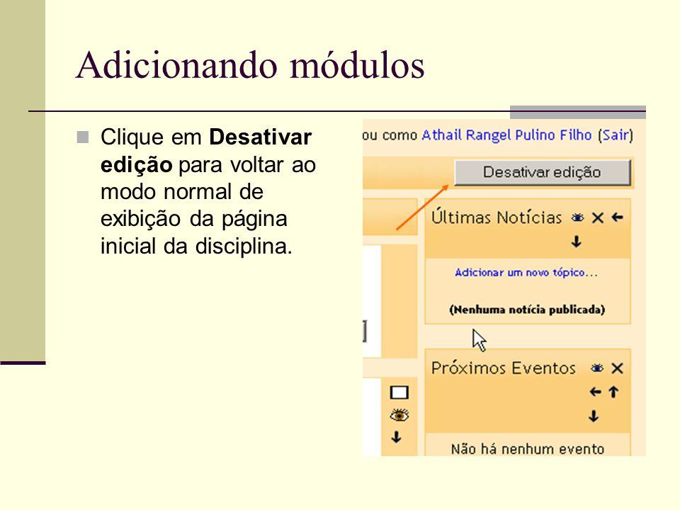 Adicionando módulos Clique em Desativar edição para voltar ao modo normal de exibição da página inicial da disciplina.