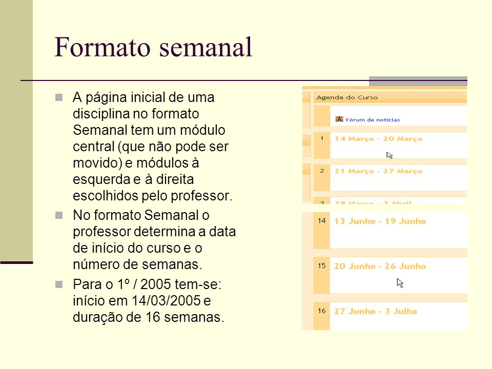 Formato semanal A página inicial de uma disciplina no formato Semanal tem um módulo central (que não pode ser movido) e módulos à esquerda e à direita escolhidos pelo professor.