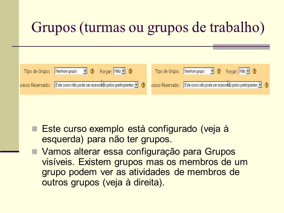 Grupos (turmas ou grupos de trabalho) Este curso exemplo está configurado (veja à esquerda) para não ter grupos. Vamos alterar essa configuração para