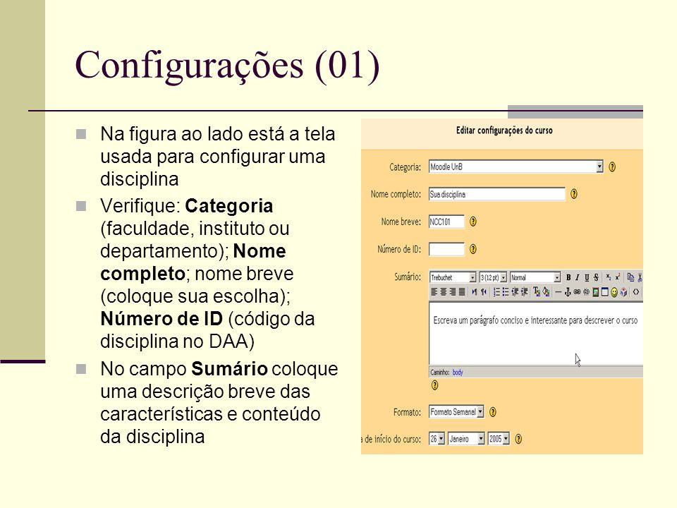 Configurações (01) Na figura ao lado está a tela usada para configurar uma disciplina Verifique: Categoria (faculdade, instituto ou departamento); Nome completo; nome breve (coloque sua escolha); Número de ID (código da disciplina no DAA) No campo Sumário coloque uma descrição breve das características e conteúdo da disciplina