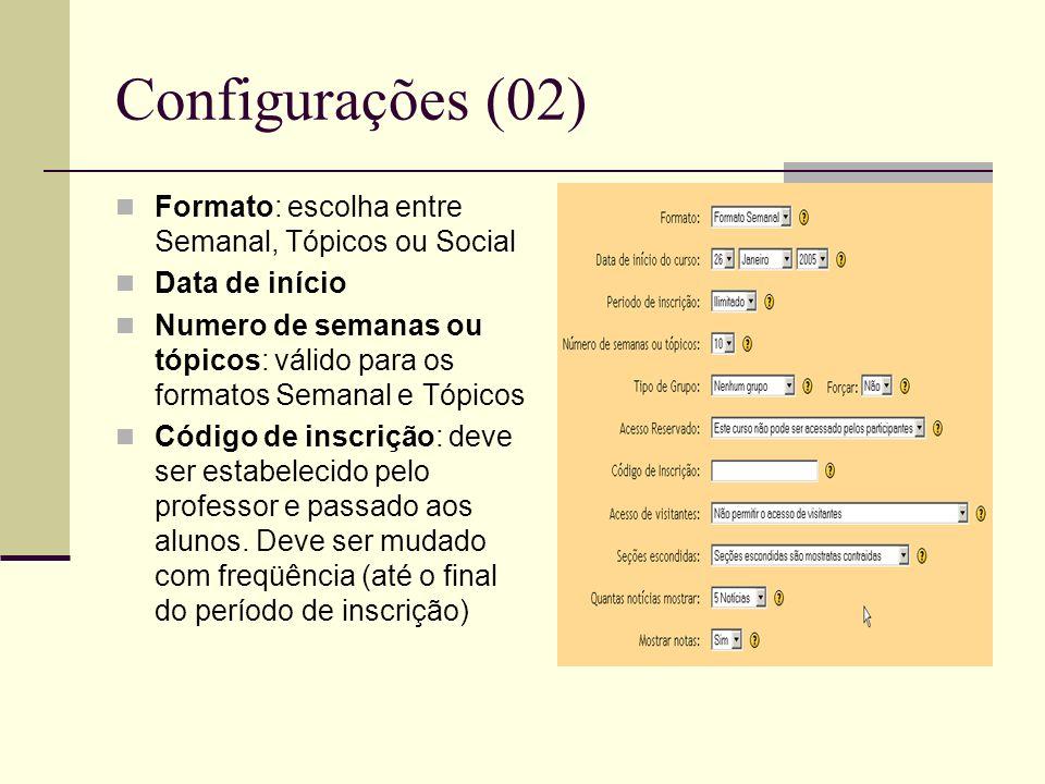 Configurações (02) Formato: escolha entre Semanal, Tópicos ou Social Data de início Numero de semanas ou tópicos: válido para os formatos Semanal e Tópicos Código de inscrição: deve ser estabelecido pelo professor e passado aos alunos.