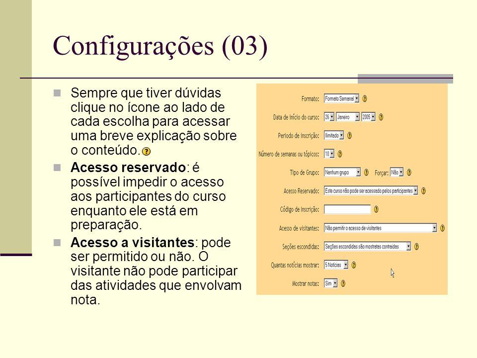 Configurações (03) Sempre que tiver dúvidas clique no ícone ao lado de cada escolha para acessar uma breve explicação sobre o conteúdo.