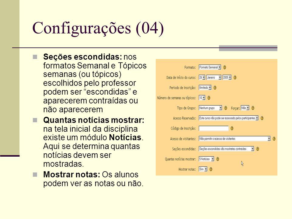 Configurações (04) Seções escondidas: nos formatos Semanal e Tópicos semanas (ou tópicos) escolhidos pelo professor podem ser escondidas e aparecerem