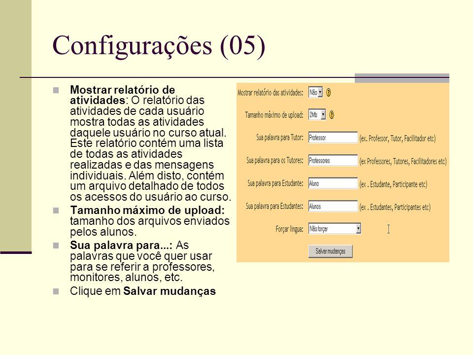 Configurações (05) Mostrar relatório de atividades: O relatório das atividades de cada usuário mostra todas as atividades daquele usuário no curso atu