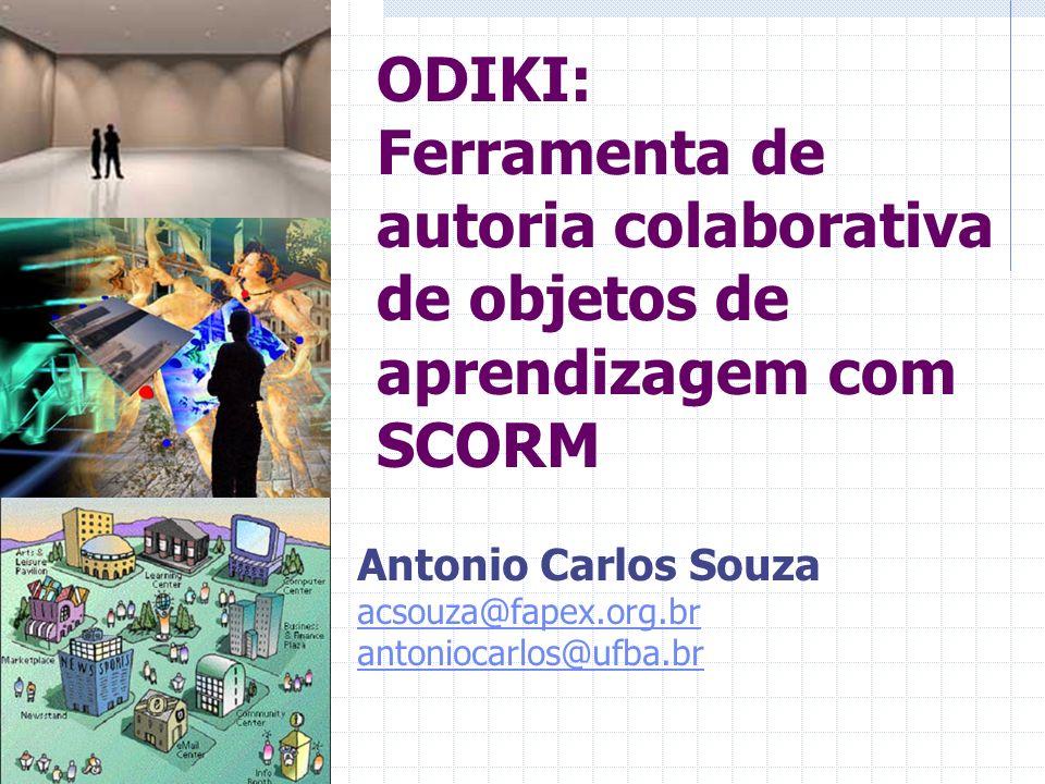 ODIKI: Ferramenta de autoria colaborativa de objetos de aprendizagem com SCORM Antonio Carlos Souza acsouza@fapex.org.br antoniocarlos@ufba.br