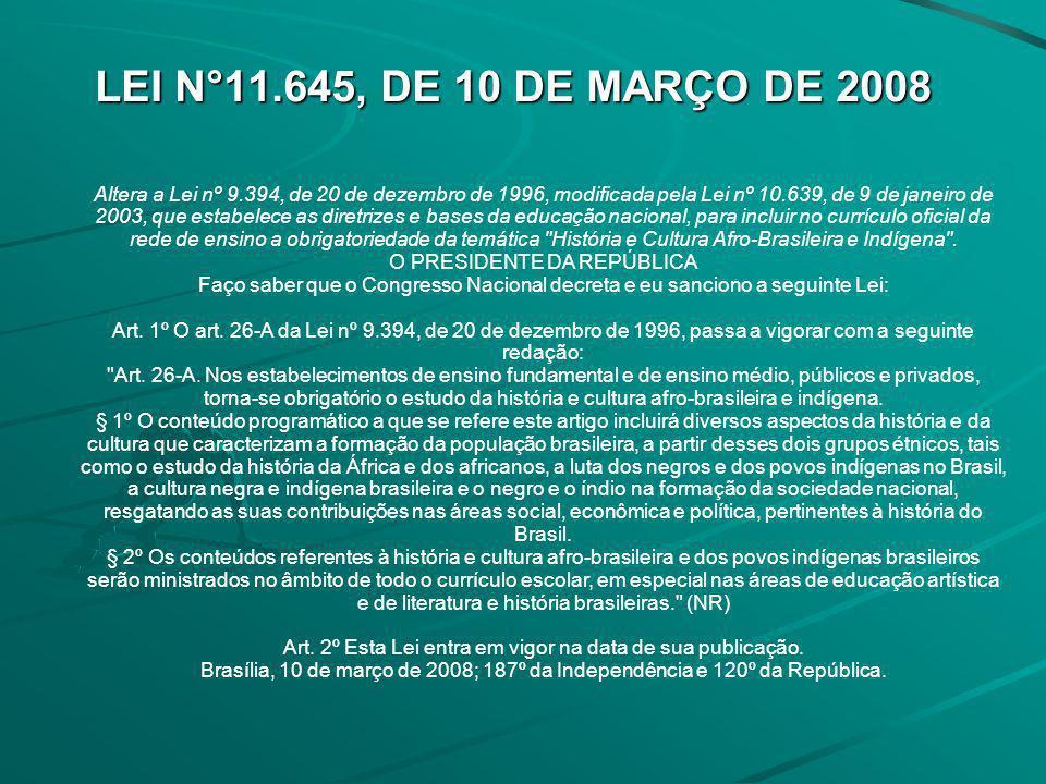 LEI N°11.645, DE 10 DE MARÇO DE 2008 LEI N°11.645, DE 10 DE MARÇO DE 2008 Altera a Lei nº 9.394, de 20 de dezembro de 1996, modificada pela Lei nº 10.