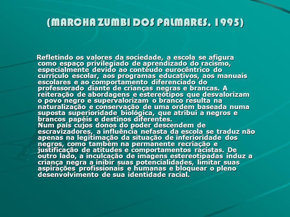 (MARCHA ZUMBI DOS PALMARES, 1995) (MARCHA ZUMBI DOS PALMARES, 1995) Refletindo os valores da sociedade, a escola se afigura como espaço privilegiado d
