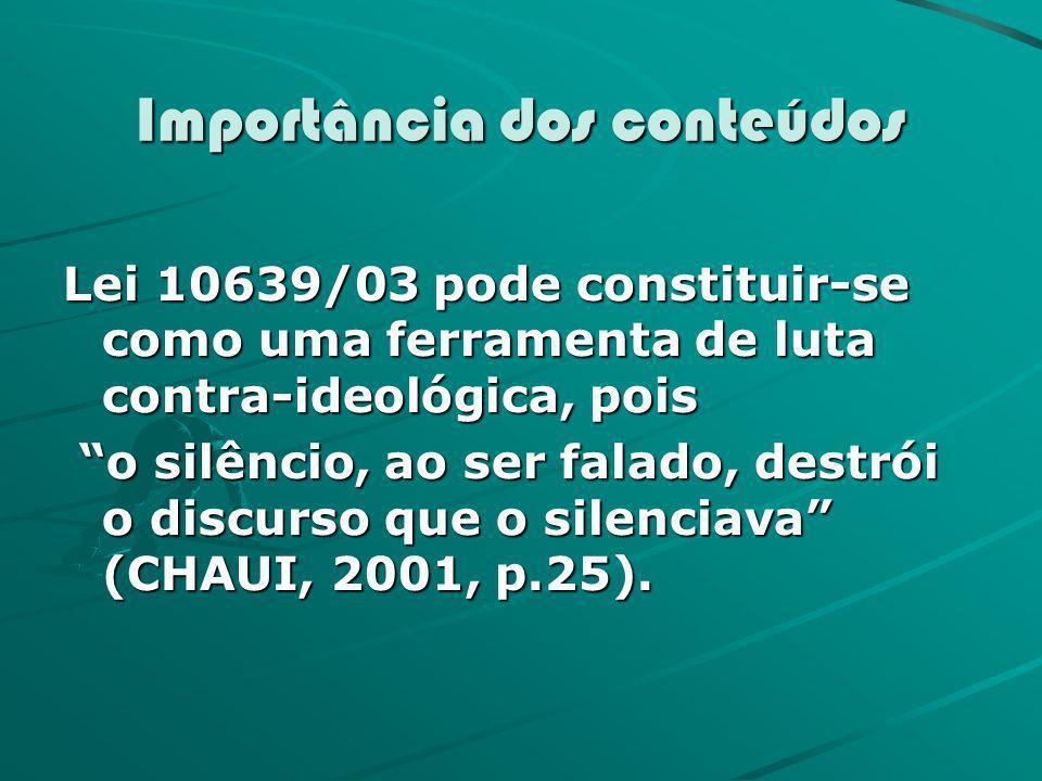 Importância dos conteúdos Lei 10639/03 pode constituir-se como uma ferramenta de luta contra-ideológica, pois o silêncio, ao ser falado, destrói o dis