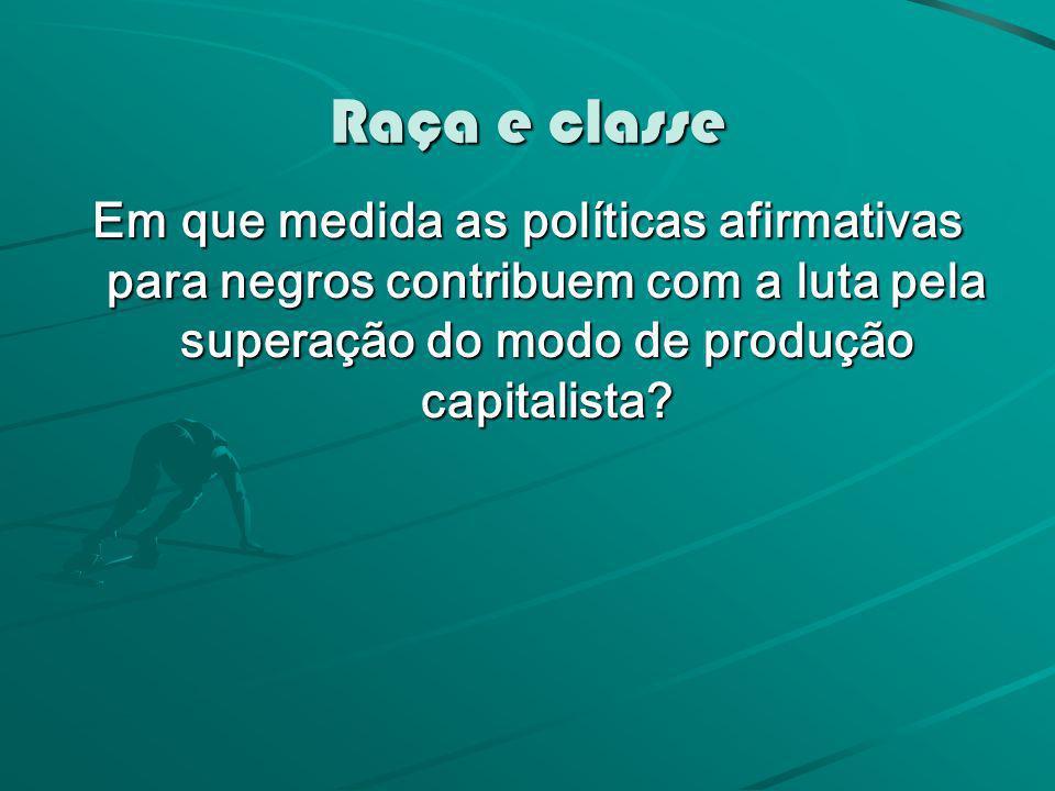 Raça e classe Em que medida as políticas afirmativas para negros contribuem com a luta pela superação do modo de produção capitalista?