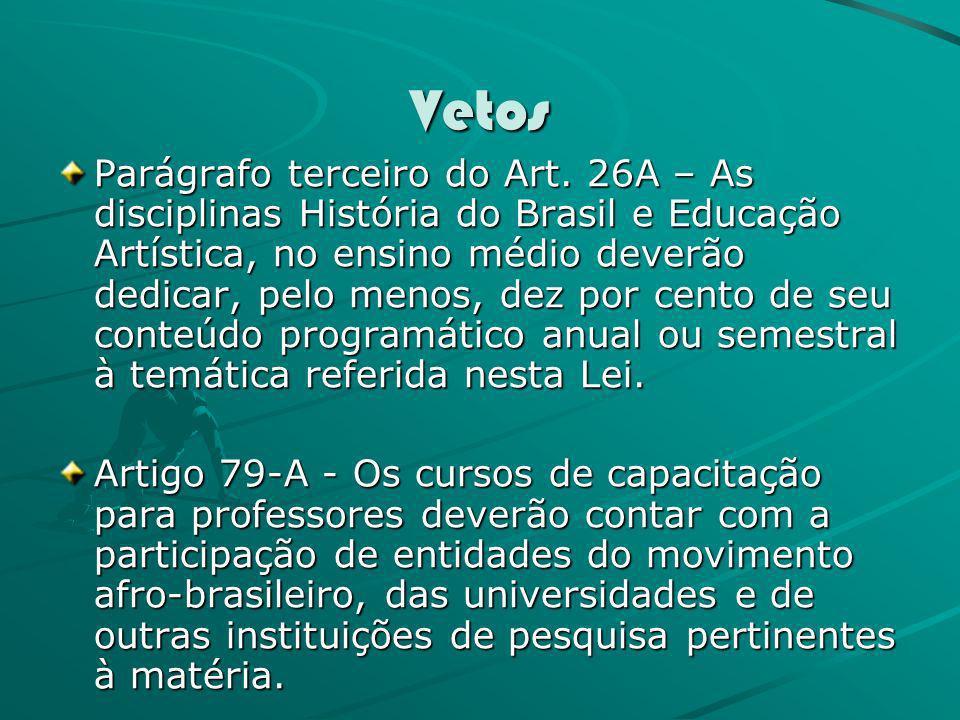 Vetos Parágrafo terceiro do Art. 26A – As disciplinas História do Brasil e Educação Artística, no ensino médio deverão dedicar, pelo menos, dez por ce
