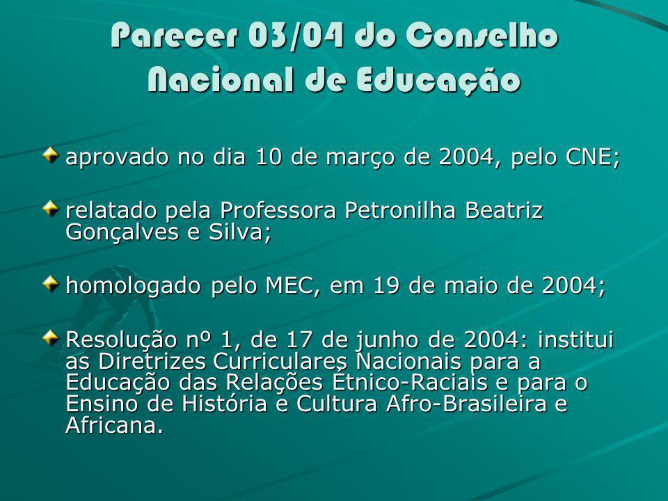 Parecer 03/04 do Conselho Nacional de Educação aprovado no dia 10 de março de 2004, pelo CNE; relatado pela Professora Petronilha Beatriz Gonçalves e