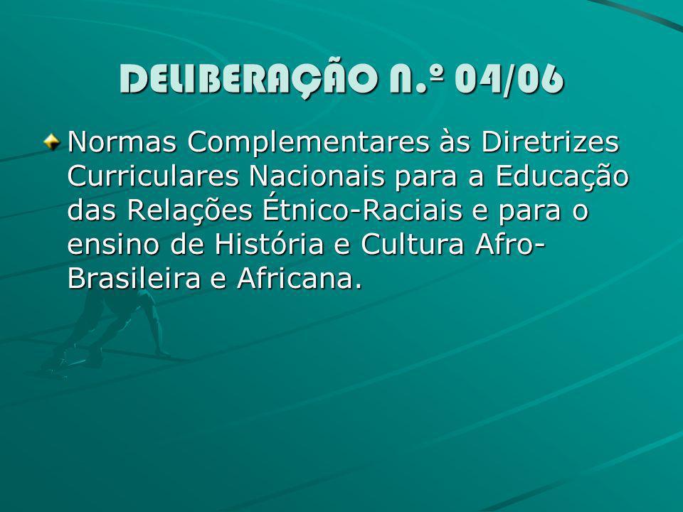 DELIBERAÇÃO N.º 04/06 Normas Complementares às Diretrizes Curriculares Nacionais para a Educação das Relações Étnico-Raciais e para o ensino de Histór